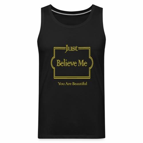 Just Believe Me You Are Beautiful - Men's Premium Tank