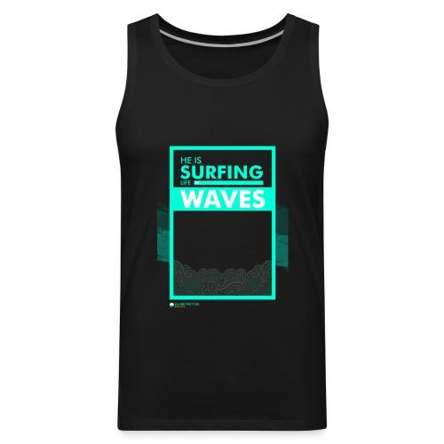 He Is Surfing Life In Waves - Men's Premium Tank