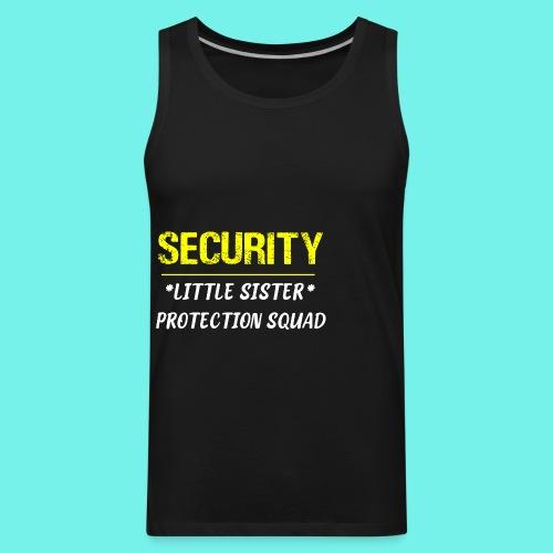 Security Little Sister Protection Squad Big T-Shir - Men's Premium Tank