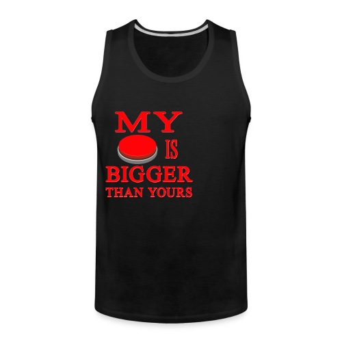 My Button Is Bigger Than Yours - Men's Premium Tank