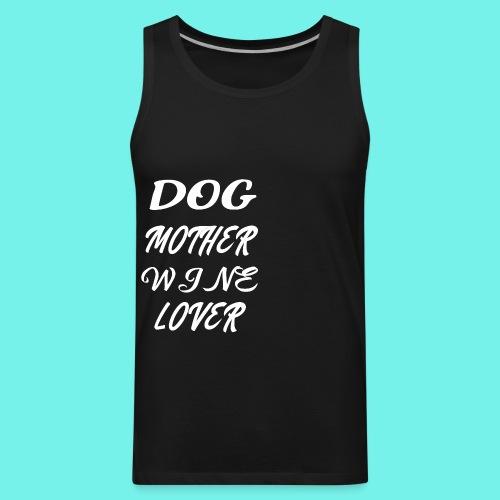 Dog Mother Wine Lover, Dog Mom Shirt, - Men's Premium Tank