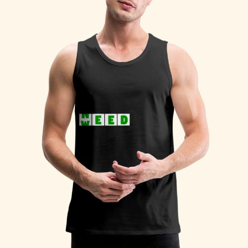 Weed is need - after buying weed is before buying - Men's Premium Tank