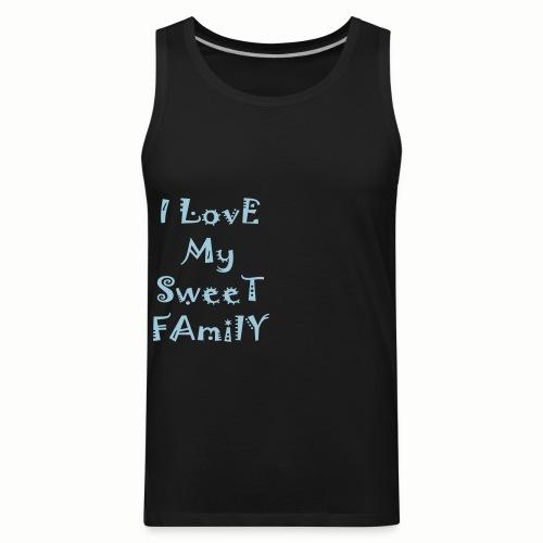 I love my sweet family - Men's Premium Tank