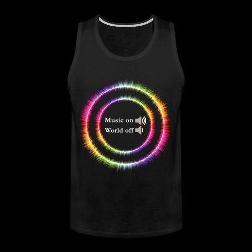 Music On, World Off! - Men's Premium Tank