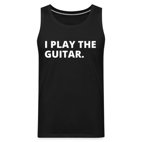I PLAY THE GUITAR (white letters version) - Men's Premium Tank