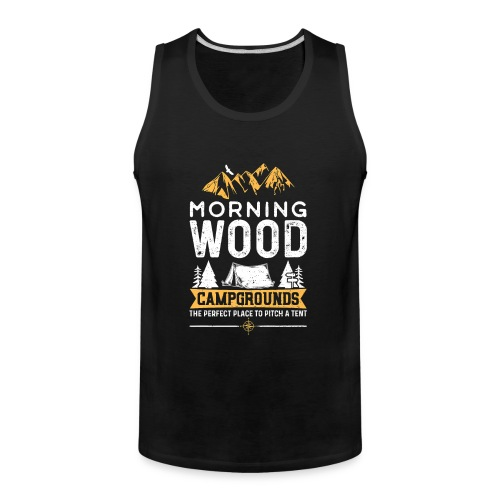 Morning Wood Campgrounds The Perfect Place - Men's Premium Tank