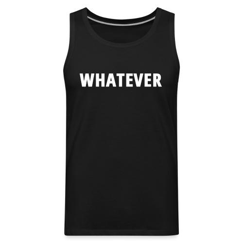 WHATEVER - Men's Premium Tank