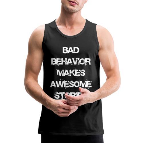 bad behavior makes awesome stories 2reborn - Men's Premium Tank