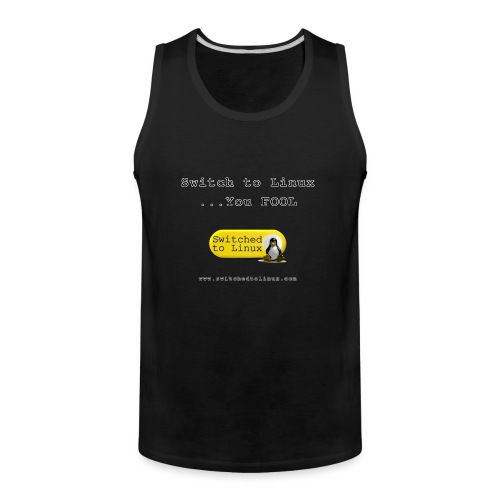 Switch to Linux You Fool - Men's Premium Tank