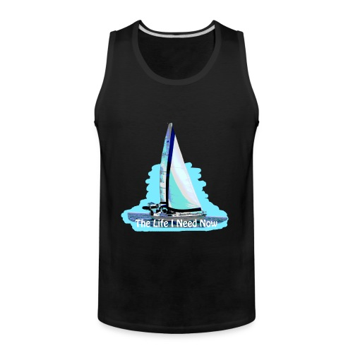 Sailing Life I Need Now - Men's Premium Tank