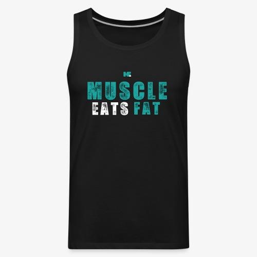 Muscle Eats Fat (Aqua White) - Men's Premium Tank