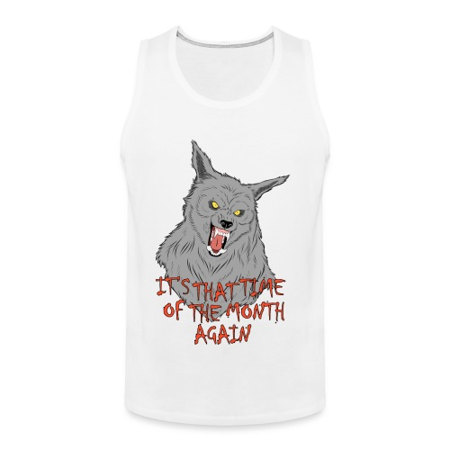 That Time of the Month - Men's Premium Tank