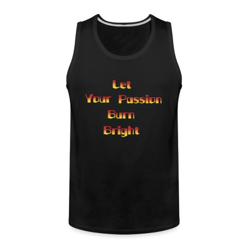 let your passion burn bright - Men's Premium Tank