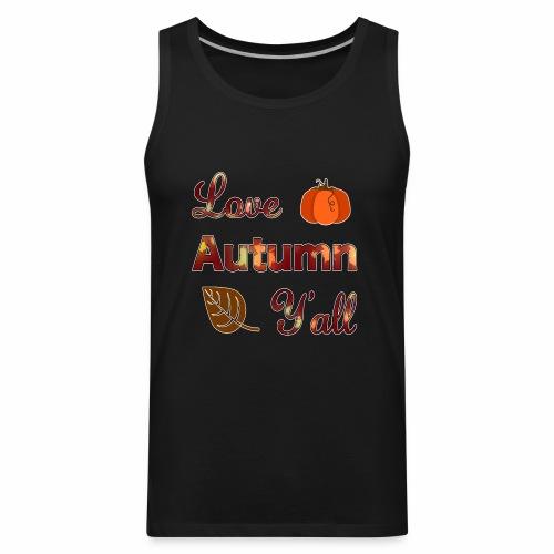 Love Autumn Y'all Fall Season Leaf Foliage Gourd. - Men's Premium Tank