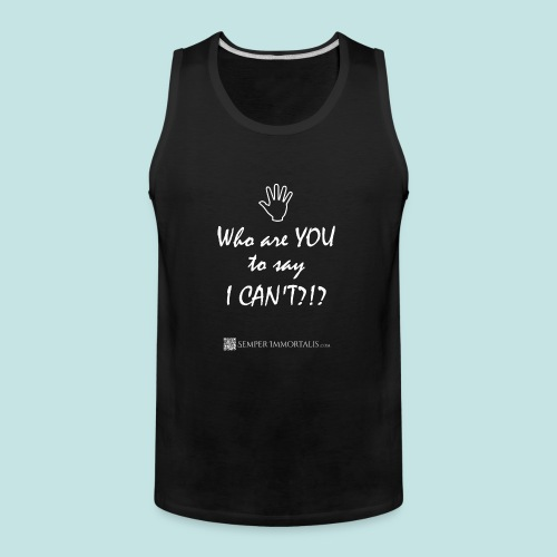 You say I can't? (white) - Men's Premium Tank