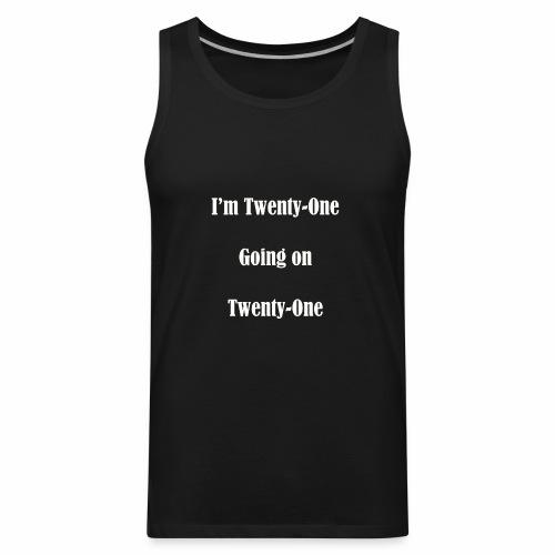 I'm Twenty One going on Twenty One - Men's Premium Tank