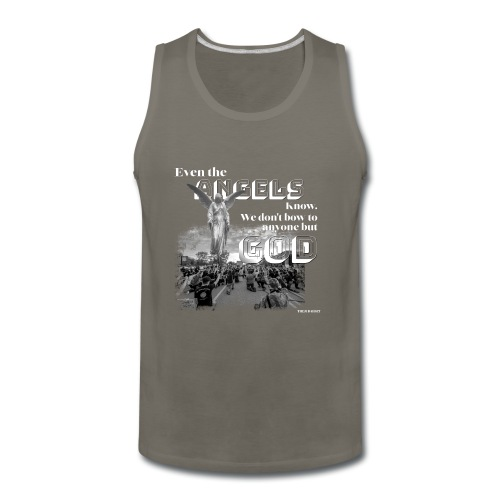 Even the Angels know. We don't bow but to GOD.... - Men's Premium Tank