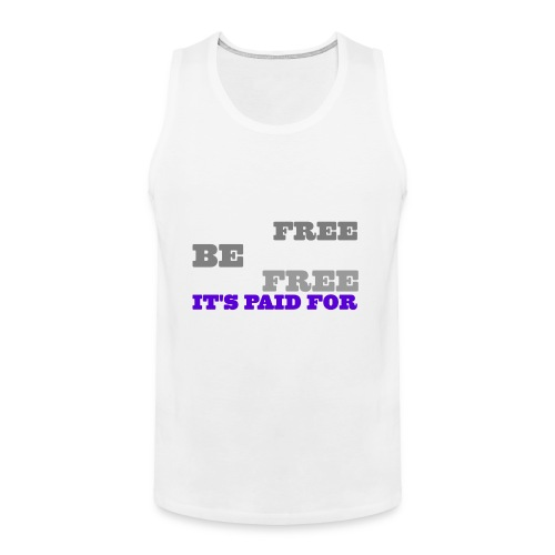 LiveFree BeFree DieFree | It's Paid For - Men's Premium Tank