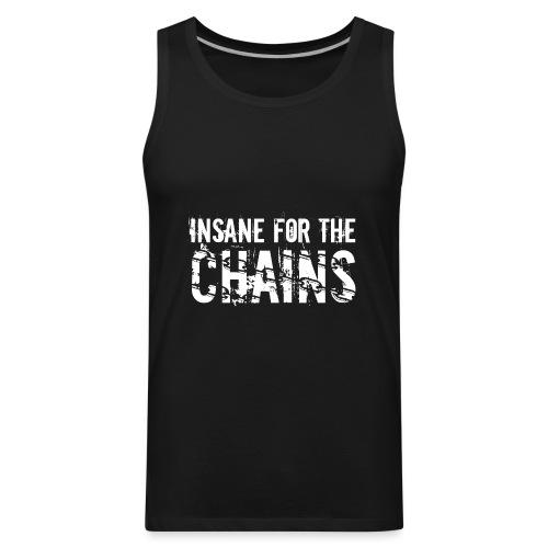 Insane for the Chains White Print - Men's Premium Tank