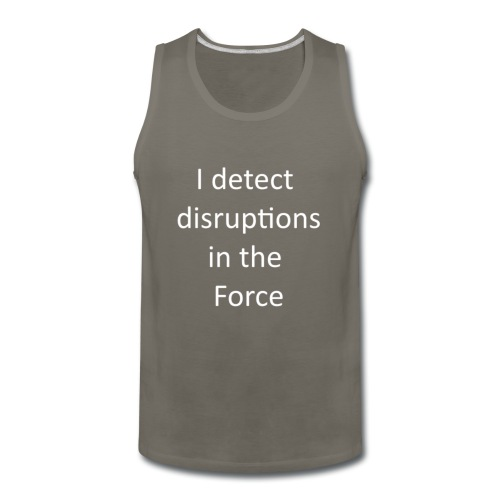I detect Disruptions in the Force - Men's Premium Tank