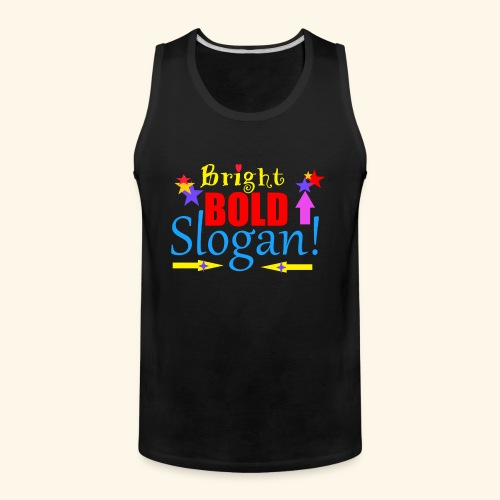 bright bold slogan - Men's Premium Tank