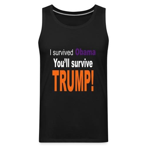 I survived Obama. You'll survive Trump - Men's Premium Tank