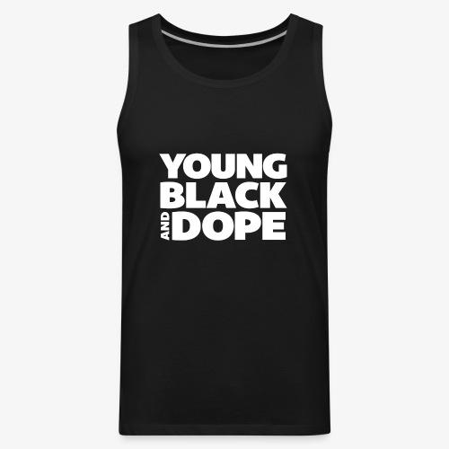 Young, Black & Dope - Men's Premium Tank