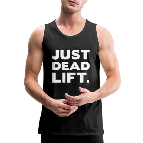 just dead lift - Men's Premium Tank
