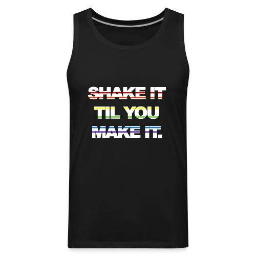 shake It Til You Make It - Men's Premium Tank