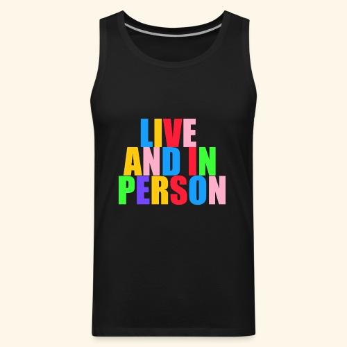 live and in person - Men's Premium Tank