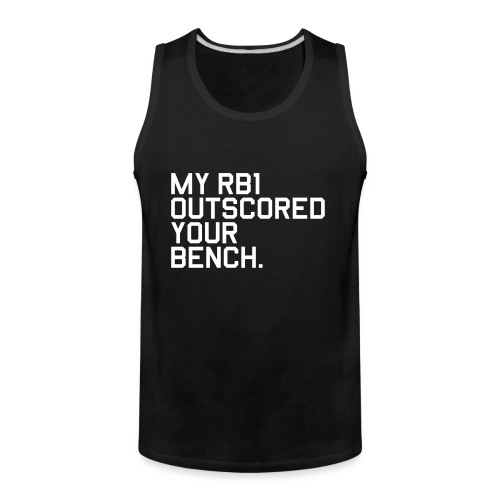 My RB1 Outscored your Bench. (Fantasy Football) - Men's Premium Tank