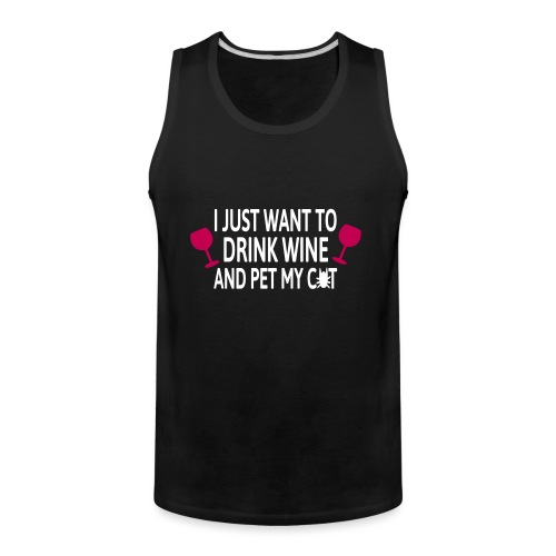 Drink wine and pet me cat - Men's Premium Tank