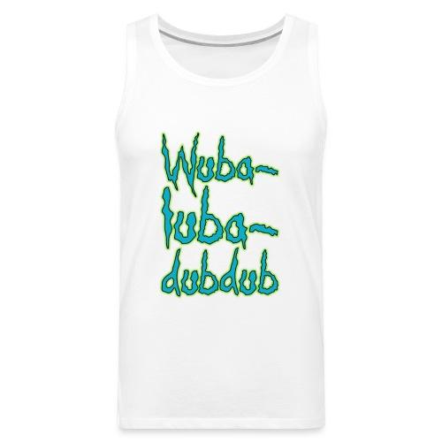 Wubalubadubdub - Men's Premium Tank