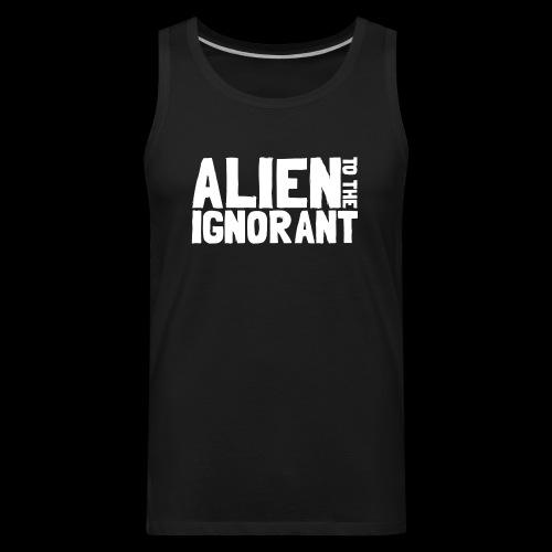 Alien to the Ignorant Logo - White - Men's Premium Tank