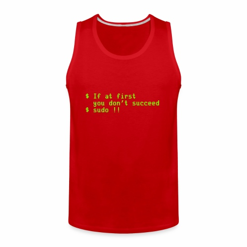 If at first you don't succeed; sudo !! - Men's Premium Tank