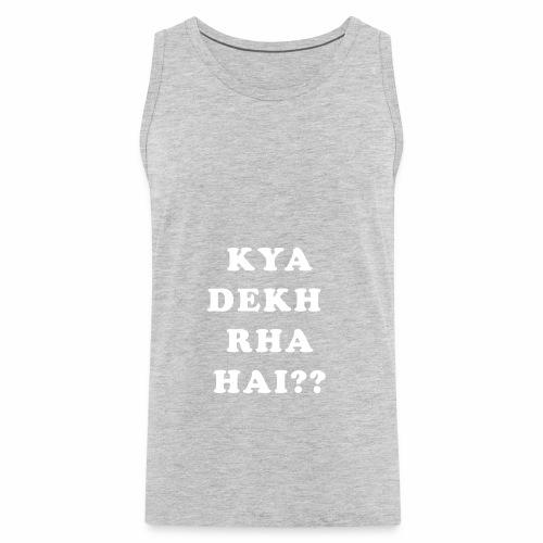 Kya Dekh Raha Hai - Men's Premium Tank