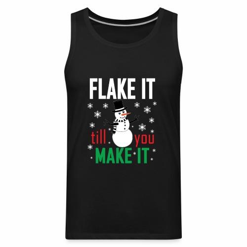 Flake It Till You Make Funny Snowman & Snowflakes - Men's Premium Tank