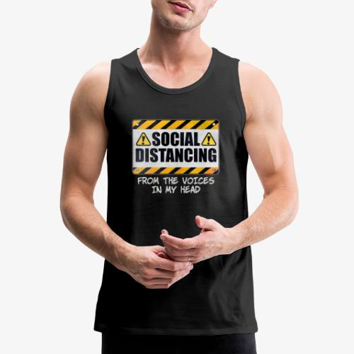 Social Distancing from the Voices In My Head - Men's Premium Tank
