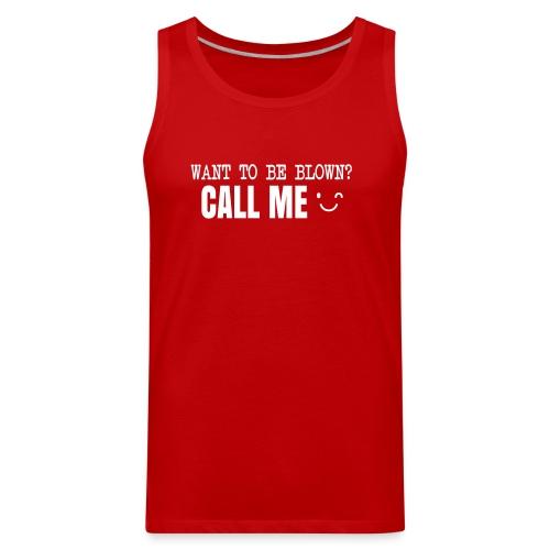 Want To Be Blown? Call Me T-shirt - Men's Premium Tank