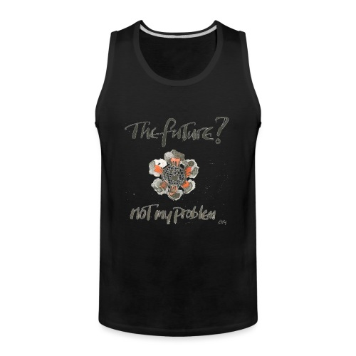The Future not my problem - Men's Premium Tank