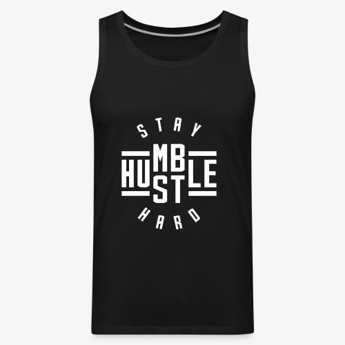 Stay Humble Hustle Hard - Men's Premium Tank