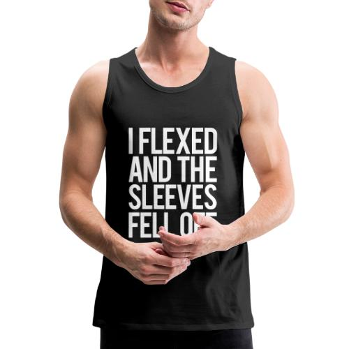 I Flexed and the Sleeves Fell Off - Gym Motivation - Men's Premium Tank