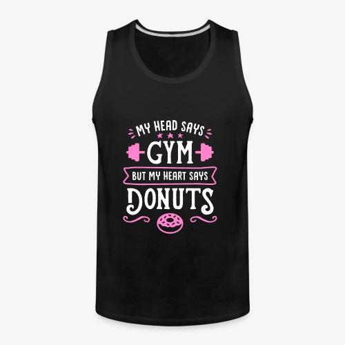 My Head Says Gym But My Heart Says Donuts - Men's Premium Tank