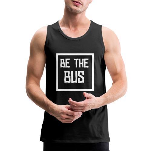 BE THE BUS - Men's Premium Tank