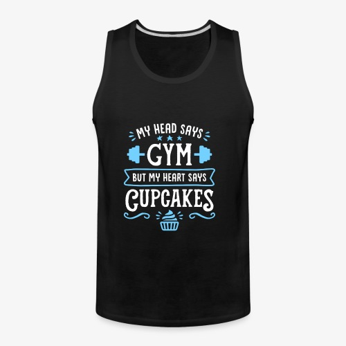 My Head Says Gym But My Heart Says Cupcakes - Men's Premium Tank