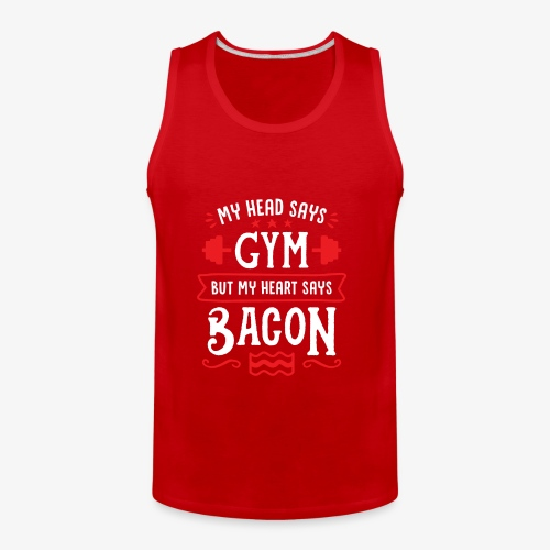 My Head Says Gym But My Heart Says Bacon - Men's Premium Tank
