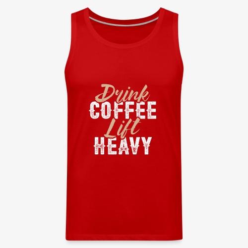 Drink Coffee Lift Heavy - Men's Premium Tank