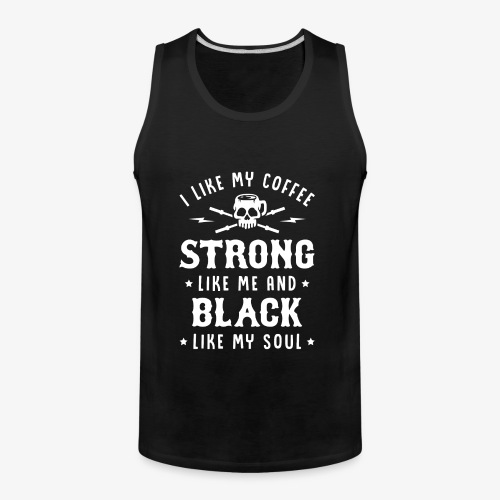 My Coffee Strong Like Me And Black Like My Soul - Men's Premium Tank