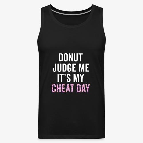 Donut Judge Me It's My Cheat Day - Men's Premium Tank