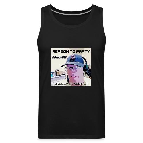 Reason to Party Tshirt #BruceRTP - Men's Premium Tank